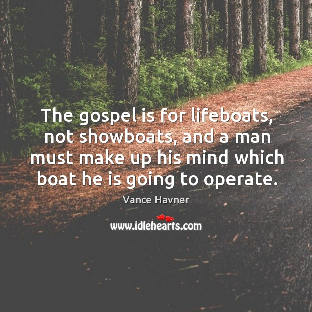 The gospel is for lifeboats, not showboats, and a man must make Image
