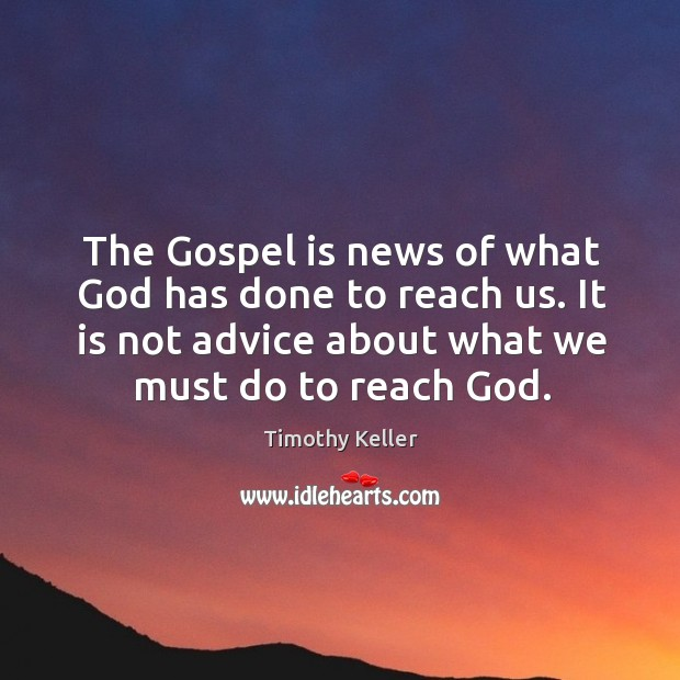 The Gospel is news of what God has done to reach us. Image