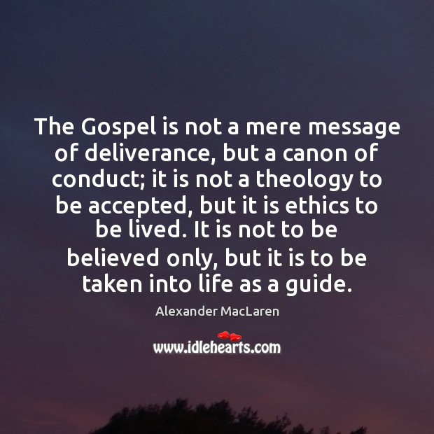 The Gospel is not a mere message of deliverance, but a canon Alexander MacLaren Picture Quote