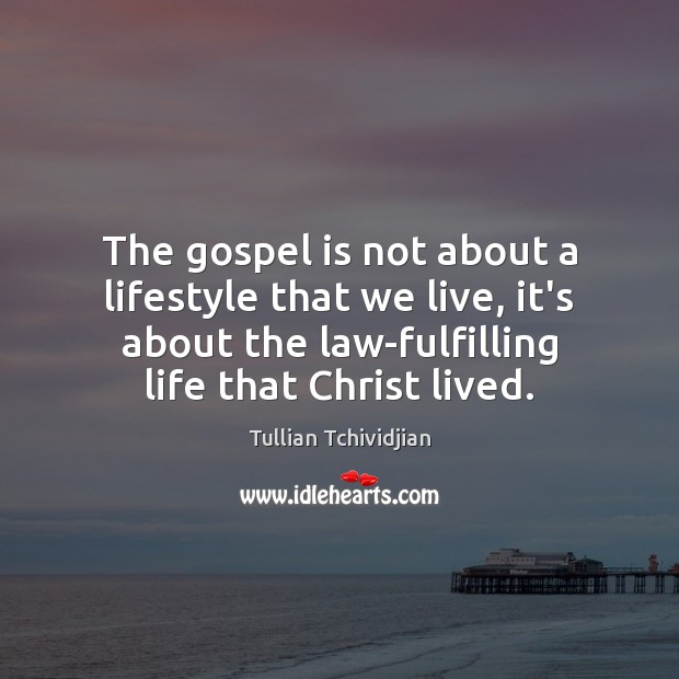 The gospel is not about a lifestyle that we live, it's about Image