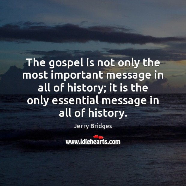 The gospel is not only the most important message in all of Jerry Bridges Picture Quote