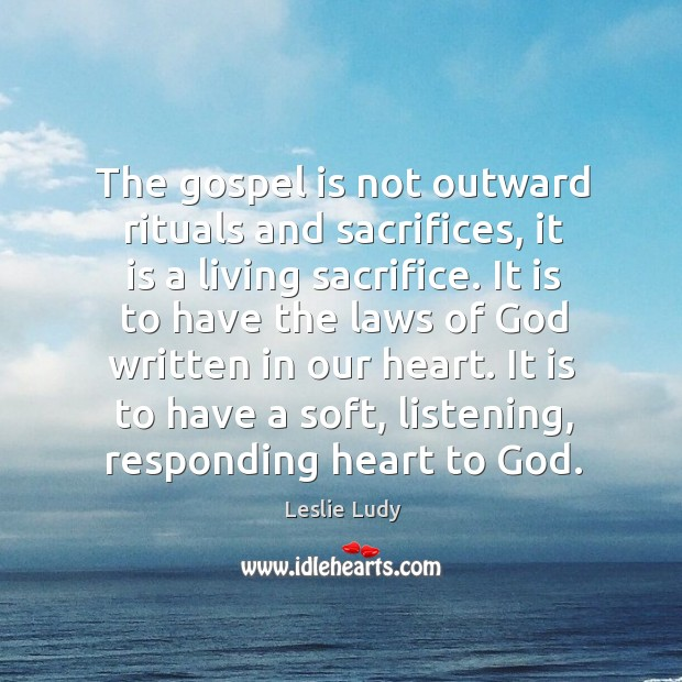 The gospel is not outward rituals and sacrifices, it is a living Image