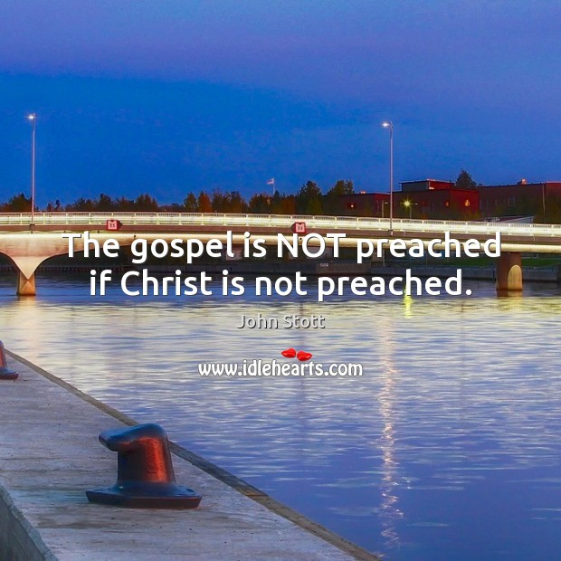 The gospel is NOT preached if Christ is not preached. Image