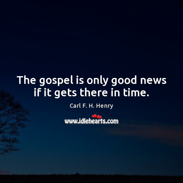 The gospel is only good news if it gets there in time. Image