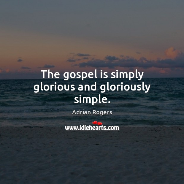 Image, The gospel is simply glorious and gloriously simple.