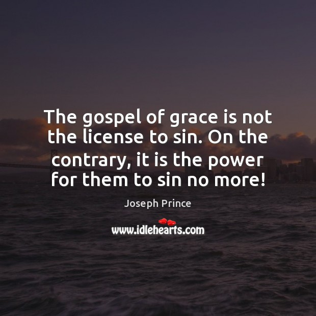 Image, The gospel of grace is not the license to sin. On the