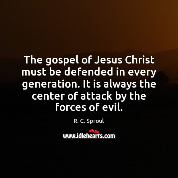 The gospel of Jesus Christ must be defended in every generation. It R. C. Sproul Picture Quote