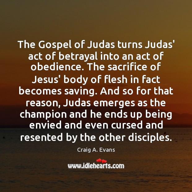 The Gospel of Judas turns Judas' act of betrayal into an act Image