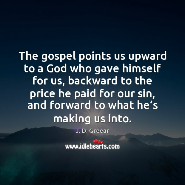 The gospel points us upward to a God who gave himself for J. D. Greear Picture Quote