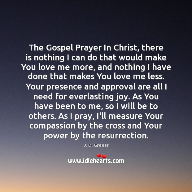 The Gospel Prayer In Christ, there is nothing I can do that J. D. Greear Picture Quote