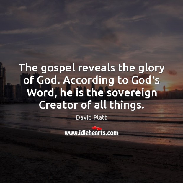 The gospel reveals the glory of God. According to God's Word, he David Platt Picture Quote