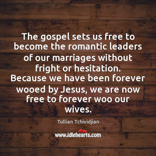 The gospel sets us free to become the romantic leaders of our Image