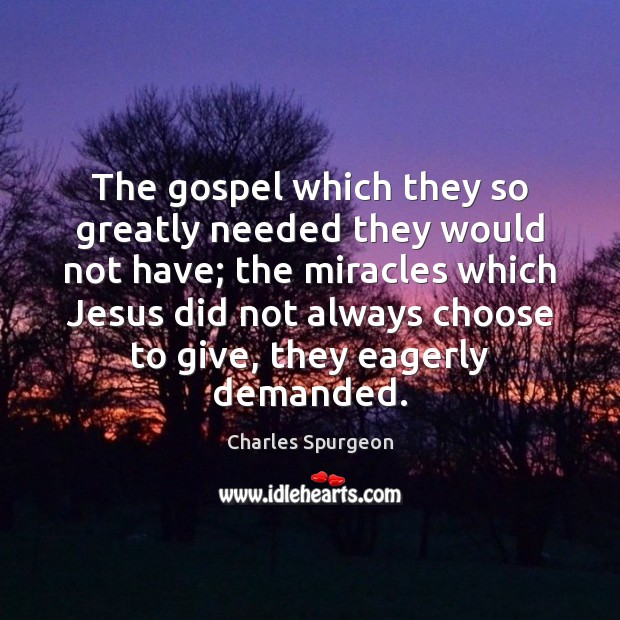 Image, The gospel which they so greatly needed they would not have; the