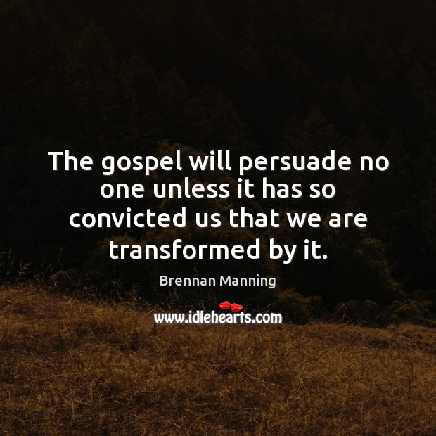 The gospel will persuade no one unless it has so convicted us Image