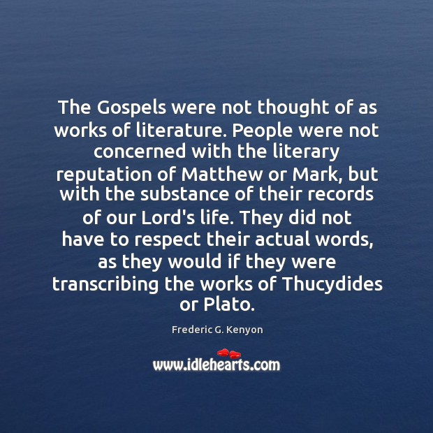 The Gospels were not thought of as works of literature. People were Frederic G. Kenyon Picture Quote