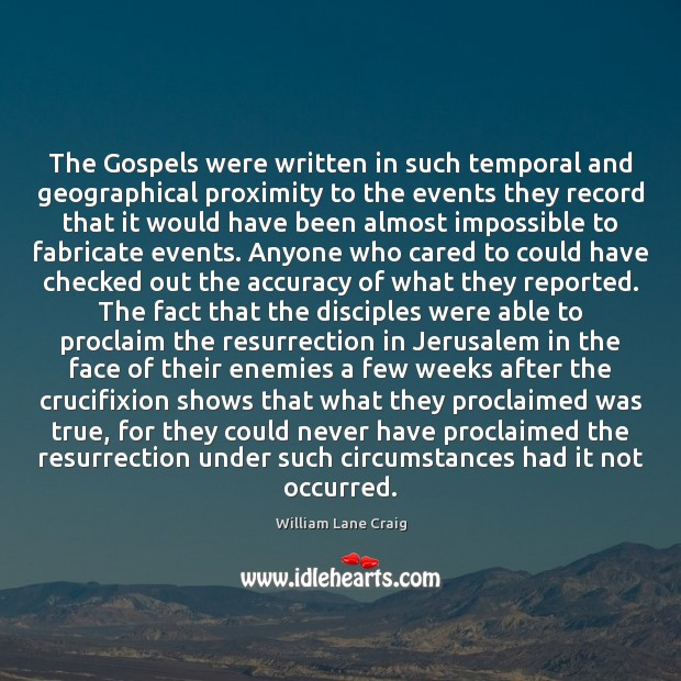 The Gospels were written in such temporal and geographical proximity to the Image