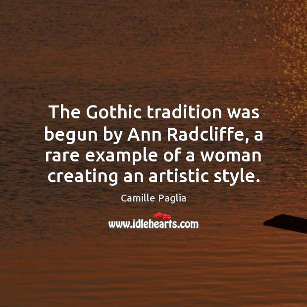 The Gothic tradition was begun by Ann Radcliffe, a rare example of Image