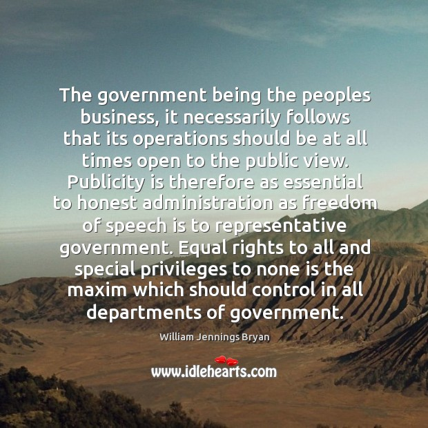 The government being the peoples business, it necessarily follows that its operations Publicity Quotes Image