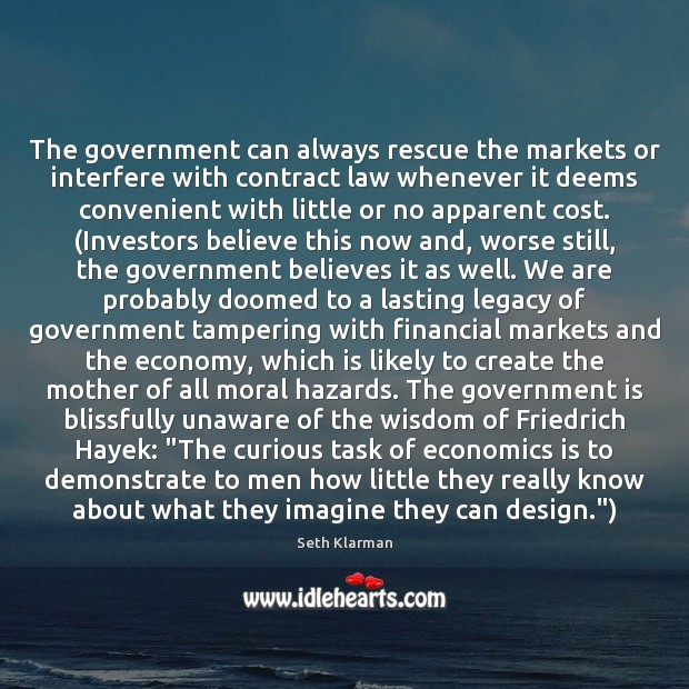 The government can always rescue the markets or interfere with contract law Seth Klarman Picture Quote