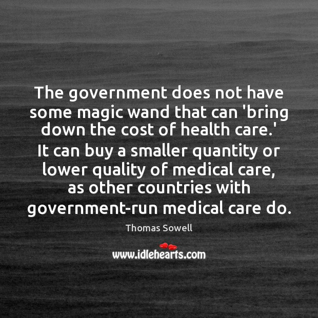 The government does not have some magic wand that can 'bring down Thomas Sowell Picture Quote