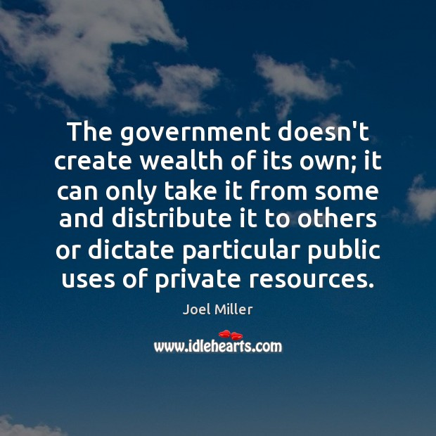 Image, The government doesn't create wealth of its own; it can only take