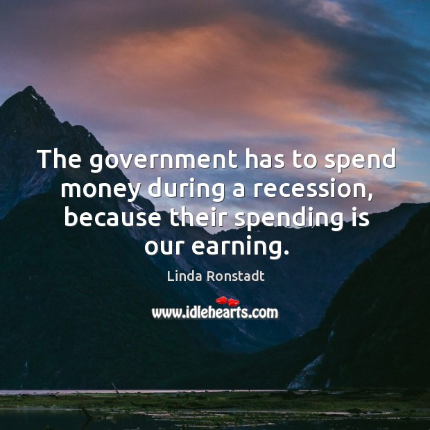 Image, The government has to spend money during a recession, because their spending