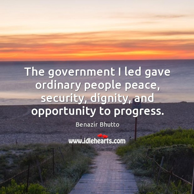 The government I led gave ordinary people peace, security, dignity, and opportunity to progress. Image