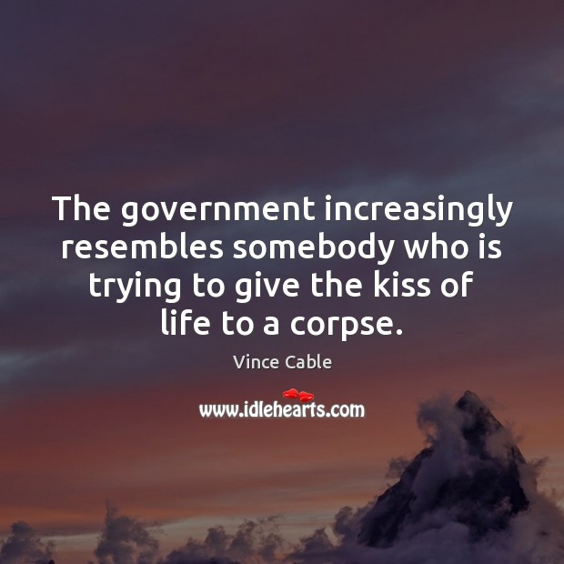 Image, The government increasingly resembles somebody who is trying to give the kiss