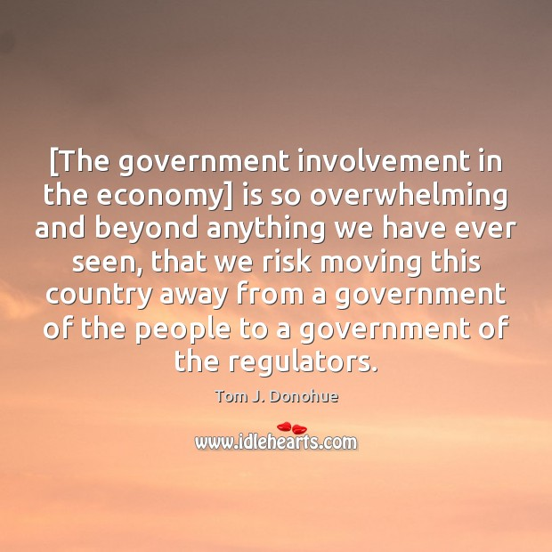 [The government involvement in the economy] is so overwhelming and beyond anything Government Quotes Image
