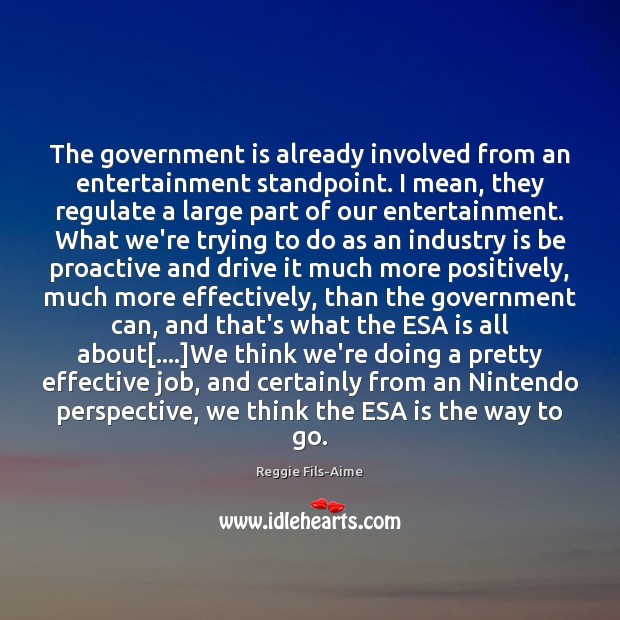 The government is already involved from an entertainment standpoint. I mean, they Image
