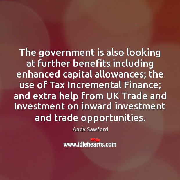 Image, The government is also looking at further benefits including enhanced capital allowances;