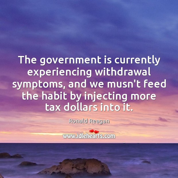 The government is currently experiencing withdrawal symptoms, and we musn't feed the Image