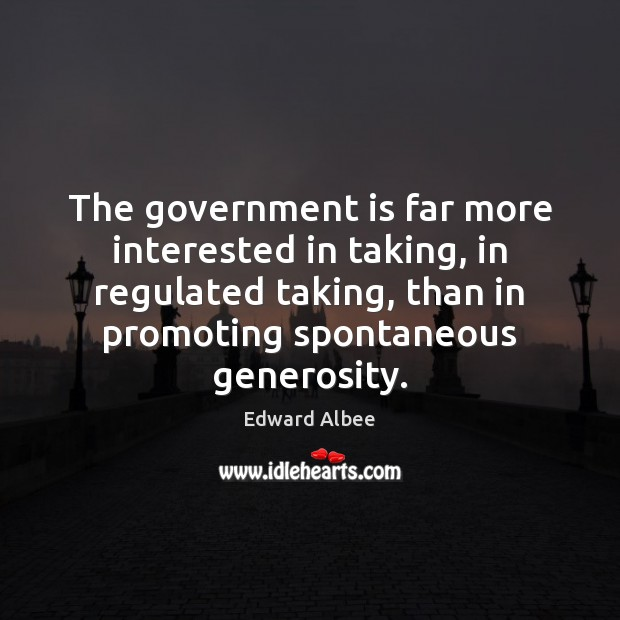 The government is far more interested in taking, in regulated taking, than Government Quotes Image