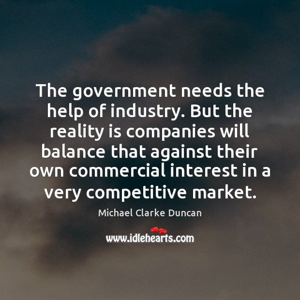 The government needs the help of industry. But the reality is companies Image