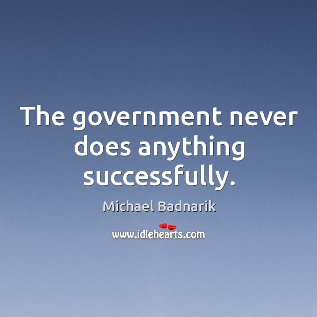 The government never does anything successfully. Image