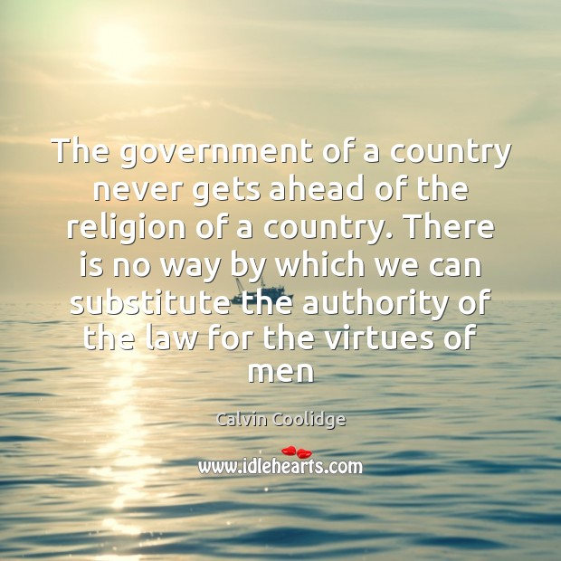 The government of a country never gets ahead of the religion of Calvin Coolidge Picture Quote