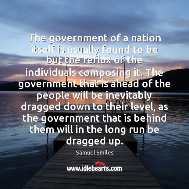 The government of a nation itself is usually found to be but Samuel Smiles Picture Quote