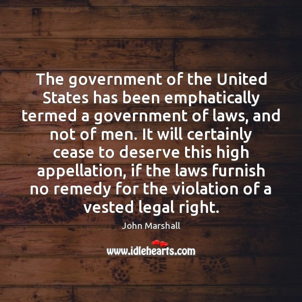The government of the United States has been emphatically termed a government John Marshall Picture Quote