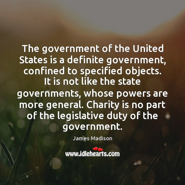 The government of the United States is a definite government, confined to Charity Quotes Image