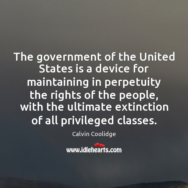 The government of the United States is a device for maintaining in Calvin Coolidge Picture Quote