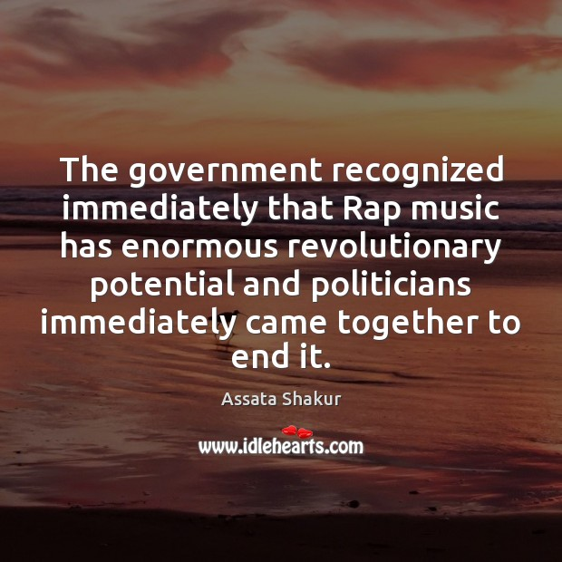 The government recognized immediately that Rap music has enormous revolutionary potential and Assata Shakur Picture Quote