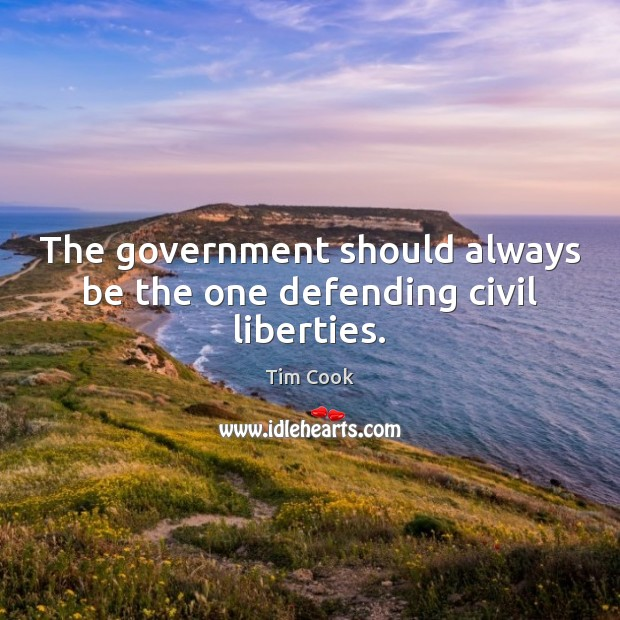 The government should always be the one defending civil liberties. Image