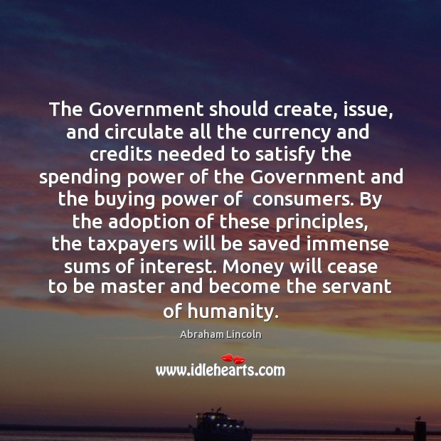 Image, The Government should create, issue, and circulate all the currency and  credits