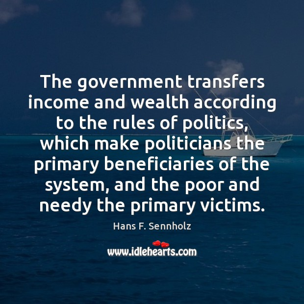 The government transfers income and wealth according to the rules of politics, Image