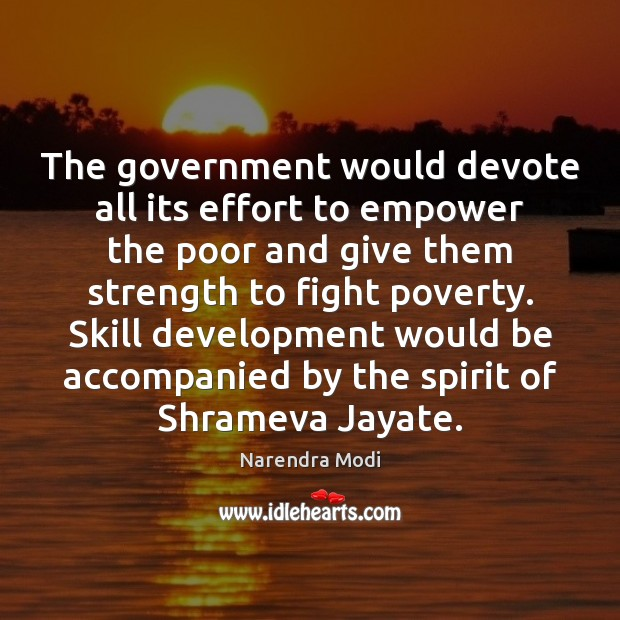 The government would devote all its effort to empower the poor and Skill Development Quotes Image