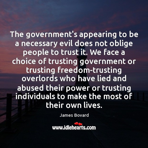 The government's appearing to be a necessary evil does not oblige people Image