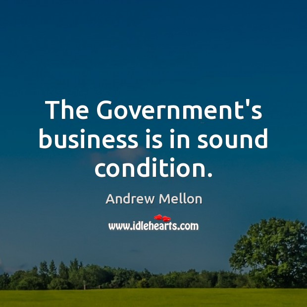 The Government's business is in sound condition. Image