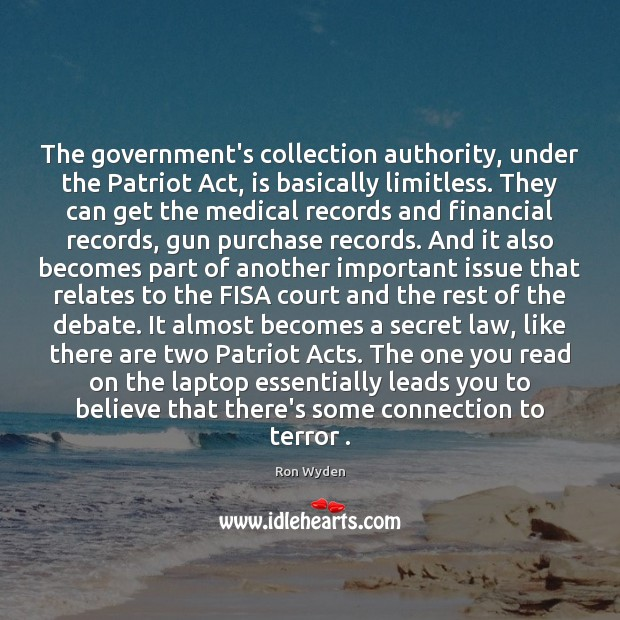 Image, The government's collection authority, under the Patriot Act, is basically limitless. They