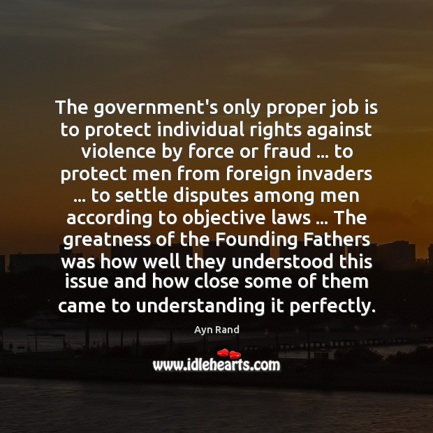 The government's only proper job is to protect individual rights against violence Image