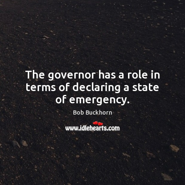 The governor has a role in terms of declaring a state of emergency. Image